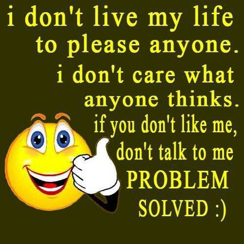 I Dont Live My Life To Please Anyone I Dont Care What Anyone