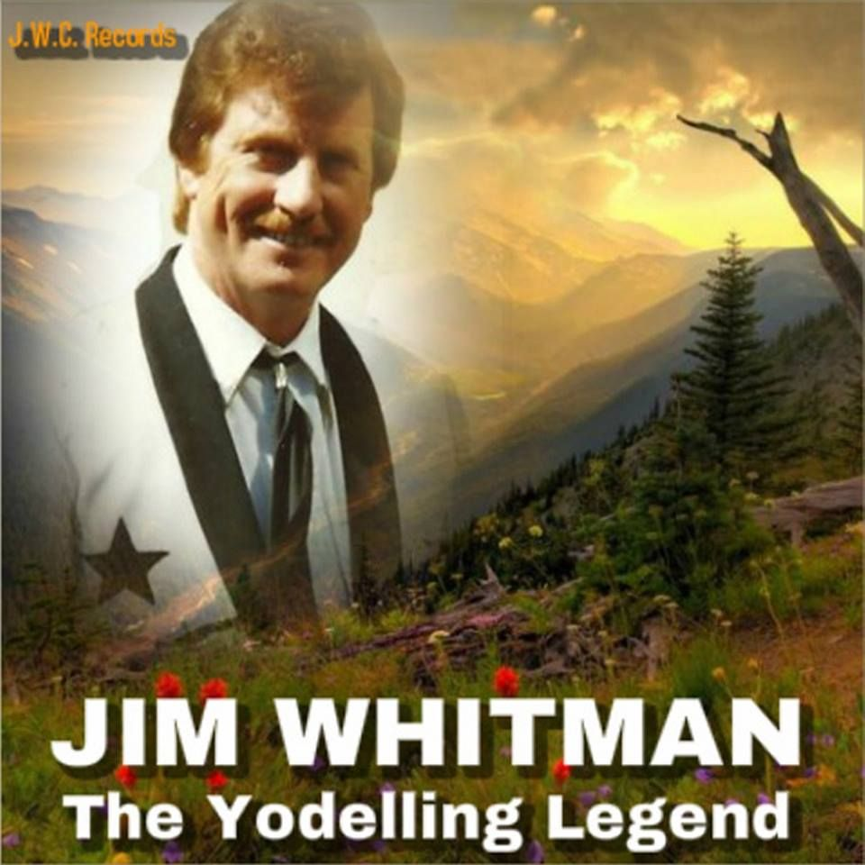 Songs from the Yodeling Legend. THE SONGS OF JIM WHITMAN