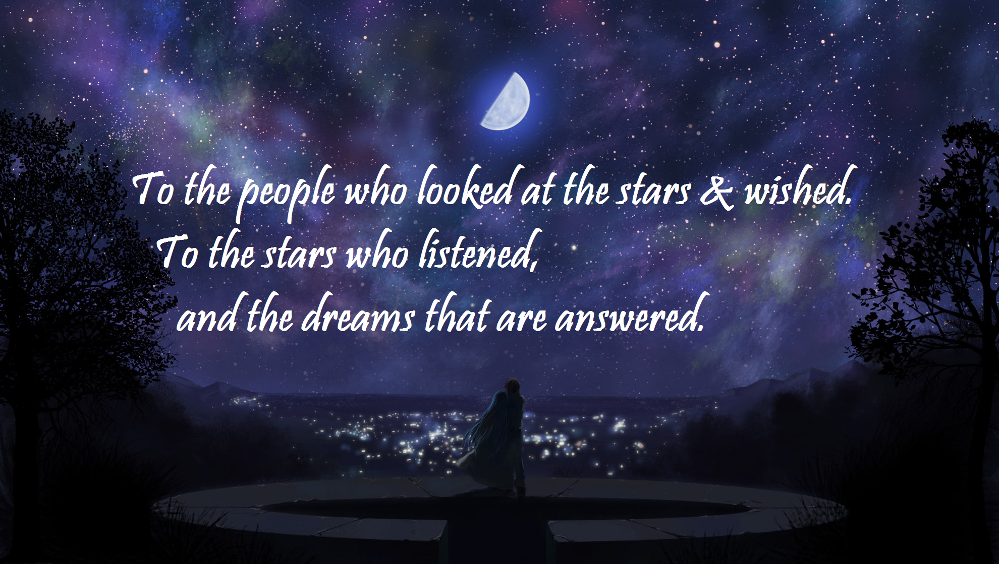 'To the stars who listened, and the dreams that are