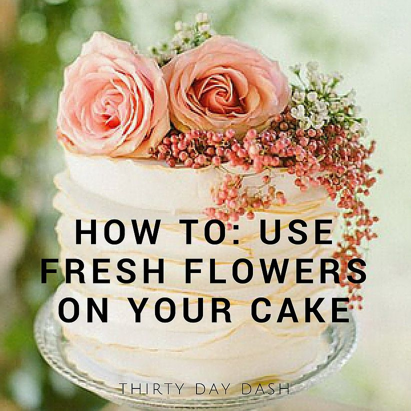 How To Make Fresh Flowers Safe For A Cake