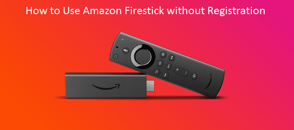 How to Use Amazon Firestick without Registration in 2020