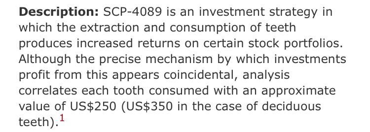 SCP-4089 is an investment strategy in which the extraction and consumption of teeth produces increased returns on certain stock portfolios. #stockportfolio