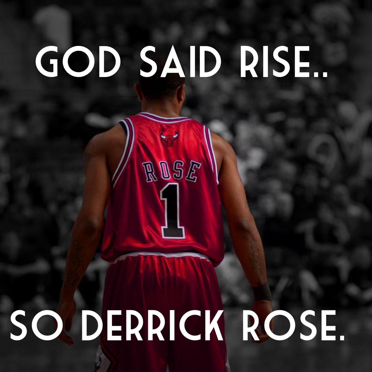 God said rise. So Derrick Rose.