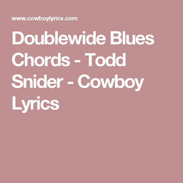 Doublewide Blues Chords Todd Snider Cowboy Lyrics Songs