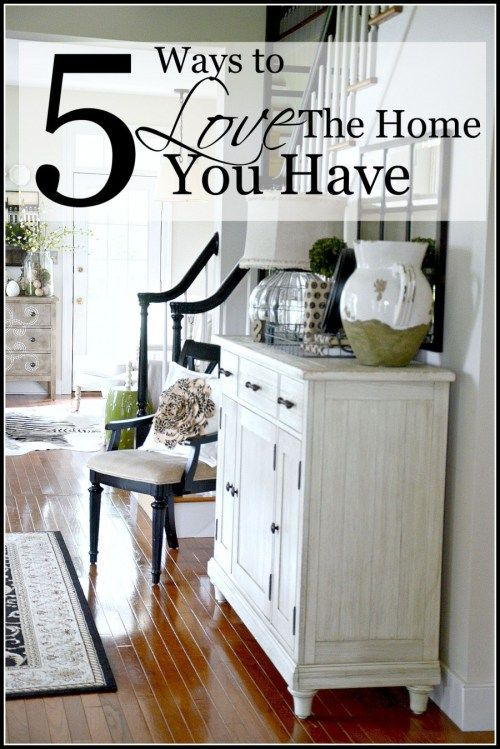 5 WAYS TO LOVE THE HOME YOU HAVE Möbel Pinterest Haus