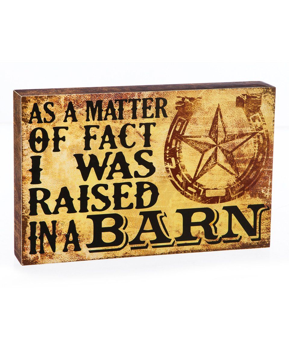 Take a look at this \'Raised in a Barn\' Box Sign today! | signs i ...