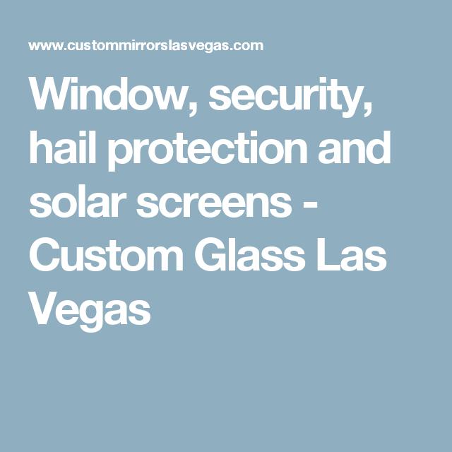 Window Security Hail Protection And Solar Screens Custom Gl Las Vegas