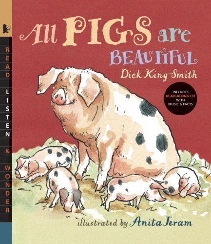 All Pigs Are Beautiful with Audio: Read, Listen, & Wonder by Dick King-Smith. $8.99. Reading level: Ages 5 and up. Publisher: Candlewick; Pap/Com edition (August 12, 2008). Series - Read, Listen, & Wonder