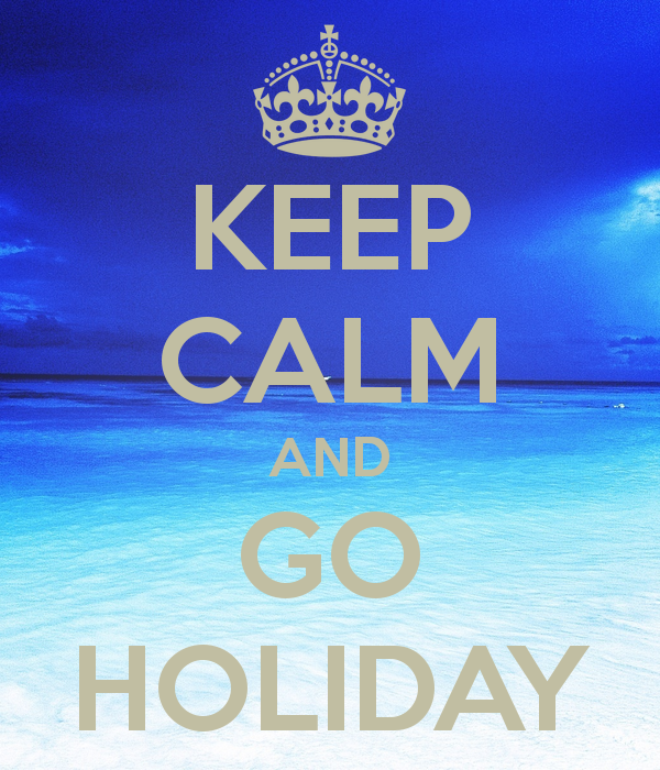 KEEP CALM AND GO HOLIDAY