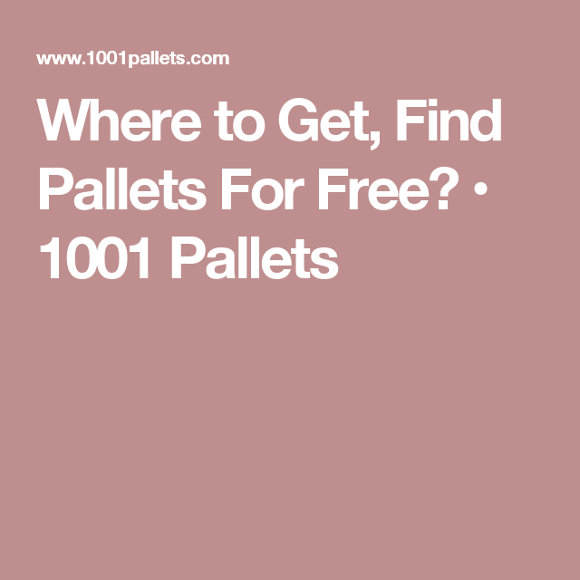 Where to Get, Find Pallets For Free? • 1001 Pallets