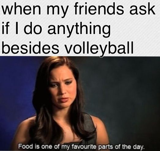"""So true! Yesterday my friend asked me what I've been doing lately...I said """"volleyball sleeping and eatin"""" true story hahaha"""