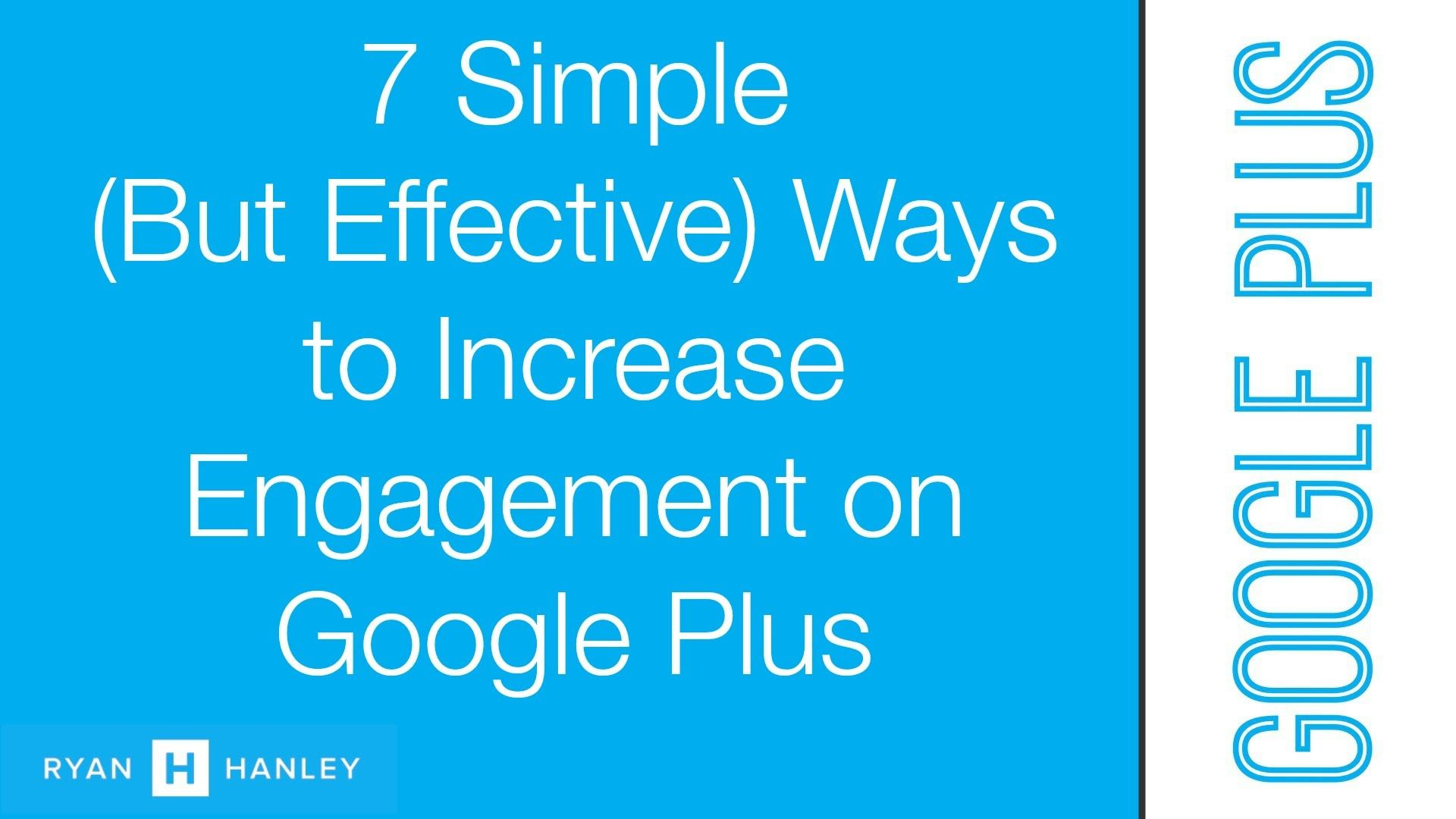 7 Simple (But Effective) Ways to Increase Engagement on Google Plus
