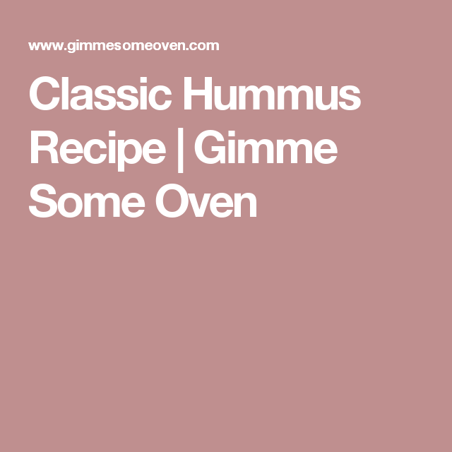 Classic Hummus Recipe | Gimme Some Oven