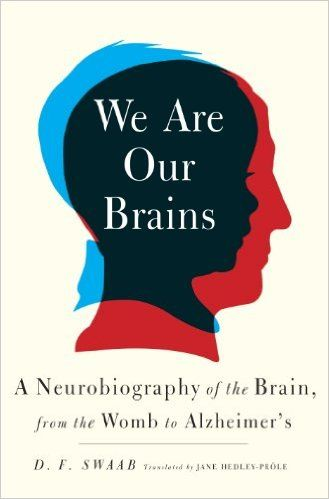 We Are Our Brains A Neurobiography Of The Brain From The Womb To