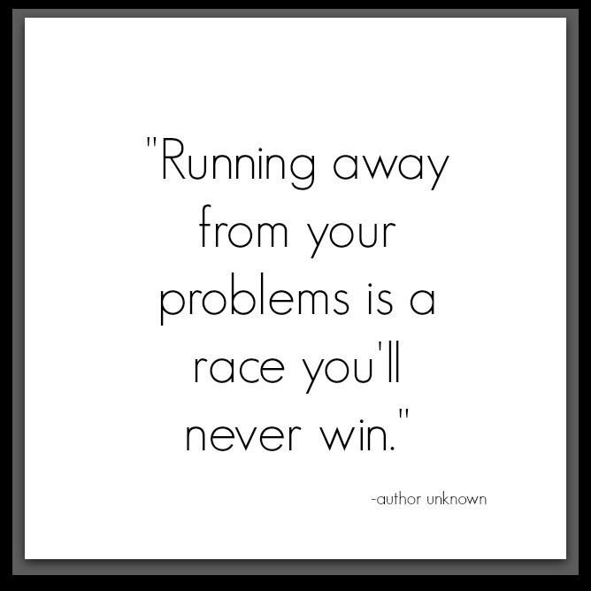 Running Away From Your Problems Is A Race You Ll Never Win Inspirational Quotes Words Me Quotes