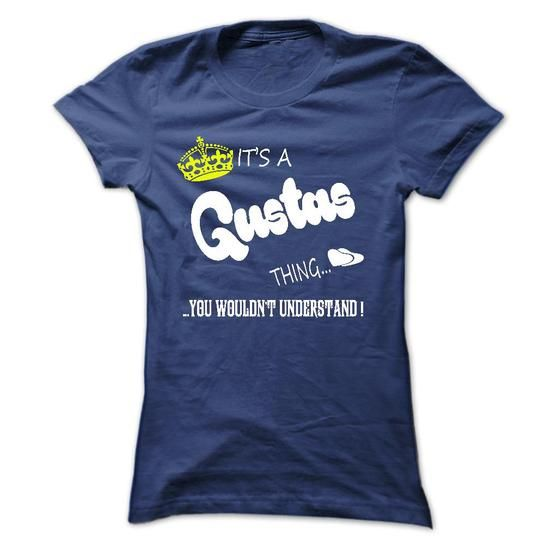 cool It's an GUSTAS thing, you wouldn't understand! Name T-Shirts Check more at http://customprintedtshirtsonline.com/its-an-gustas-thing-you-wouldnt-understand-name-t-shirts.html