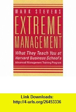 Extreme Management What They Teach You At Harvard Business Schools Advanced Training Program 9780007111275