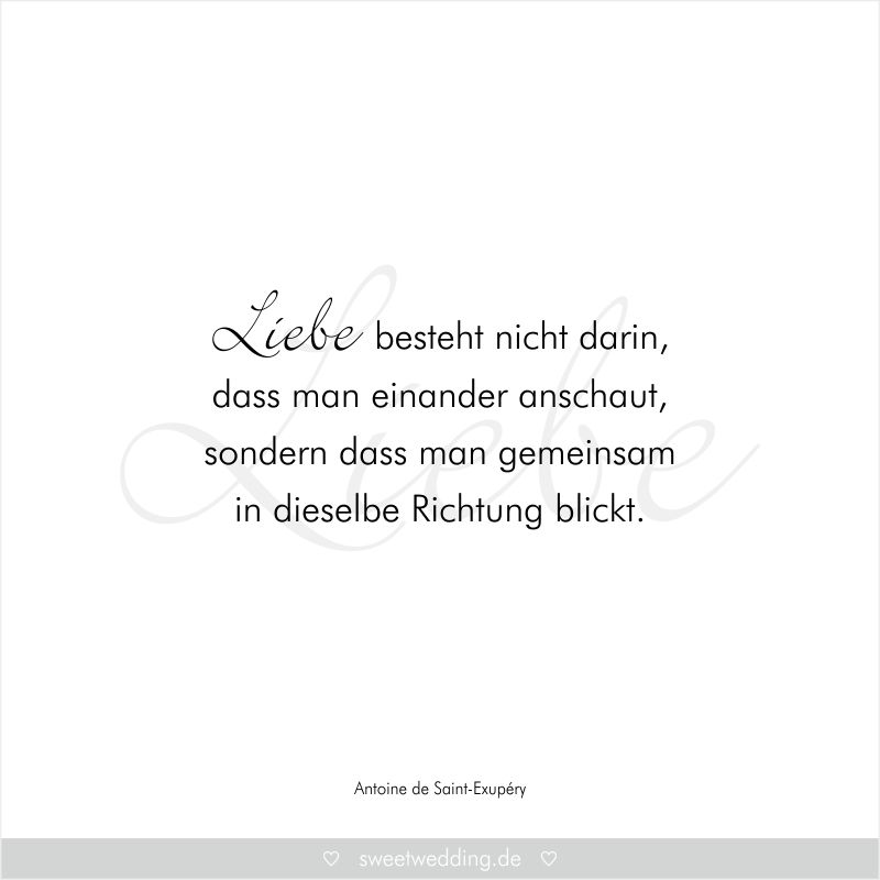 Trauspruche Zitate Hochzeit Liebe Gluck Liebe Besteht Nicht Darin Dass Man Einander Anschaut Sondern Dass Man Gemeinsam Inselbe Richtung