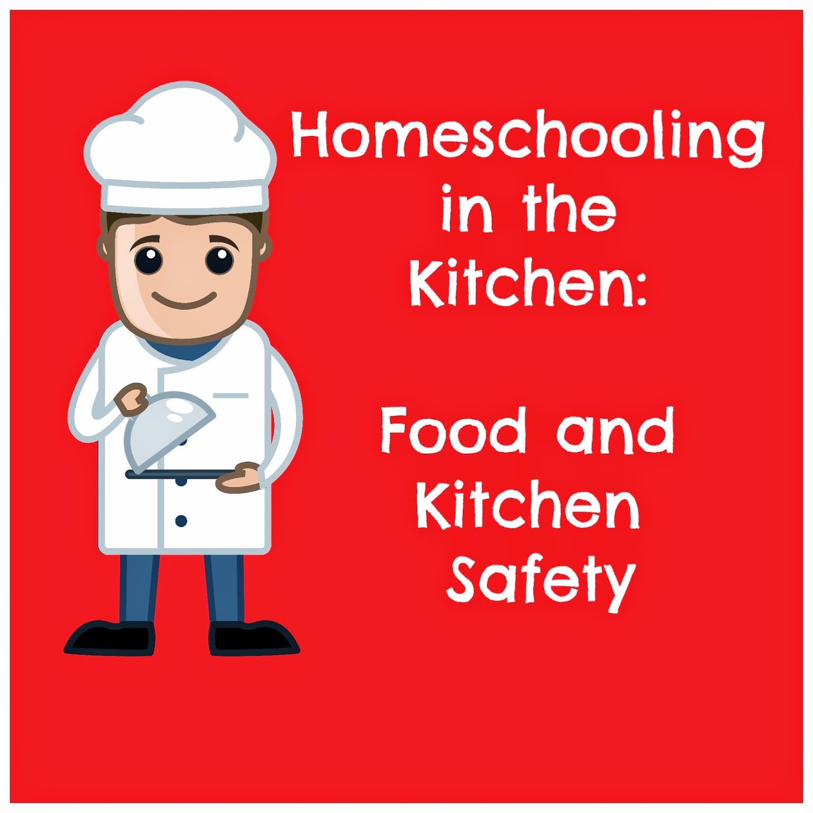 Food And Kitchen Safety Homeschooling In The Kitchen