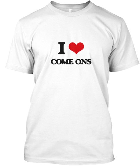 I Love Come Ons White T-Shirt Front - This is the perfect gift for someone who loves Come-Ons. Thank you for visiting my page (Related terms: I heart Come-Ons,Come-Ons,I love Come-Ons,Come-Ons,decoy,inducement,lure,seduction,teaser,temptation ...)