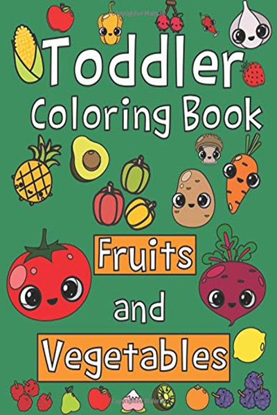 Toddler Coloring Book Fruits And Vegetables Baby Activity Book For Kids Age 1 3 Boys Or Girls For Their Fun Early Learning Of First Easy Words Toddler Act Toddler Coloring Book Free