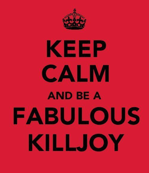 Lets all be FABULOUS KILLJOYS together :)