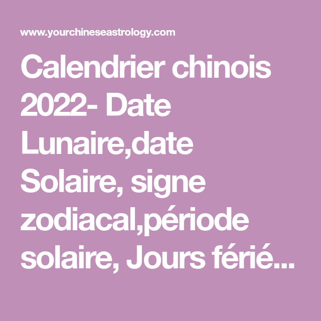 Calendrier Chinois 2022 Signe Calendrier chinois 2022  Date Lunaire,date Solaire, signe zodiacal