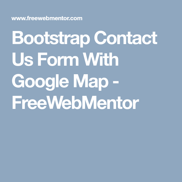 Bootstrap Contact Us Form With Google Map