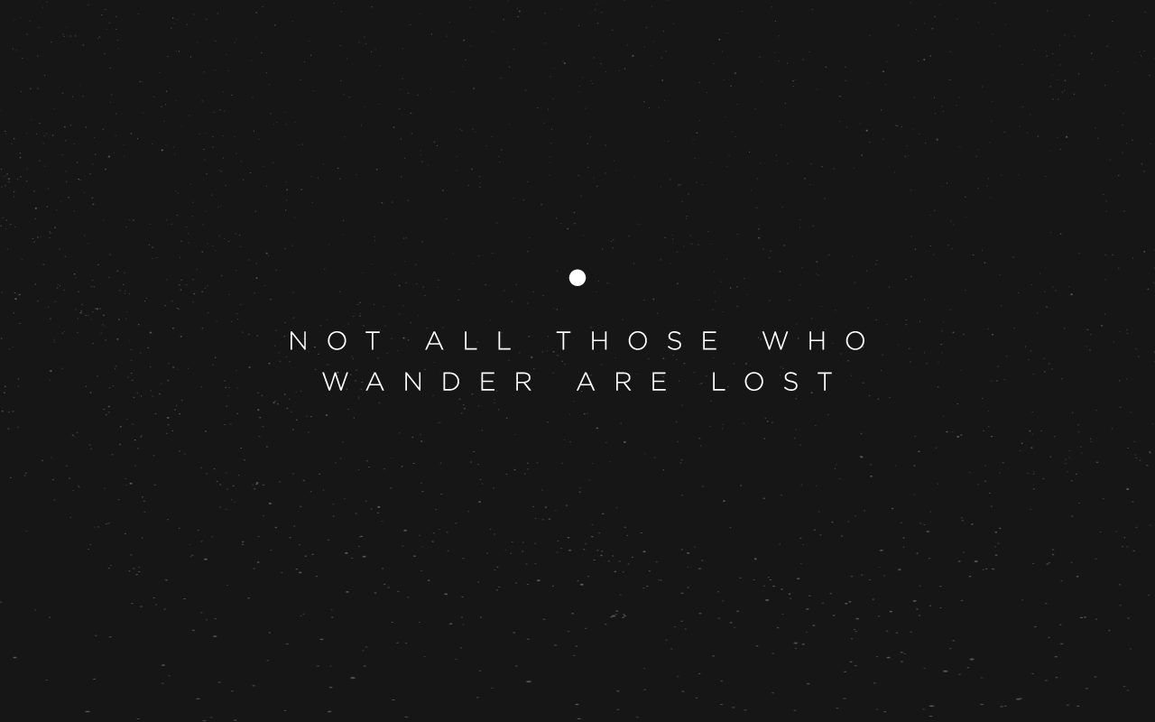 Not All Those Who Wander Are Lost My Wallpaper Right Now Love The Design And M Desktop Wallpaper Design Minimalist Desktop Wallpaper Desktop Wallpaper Art