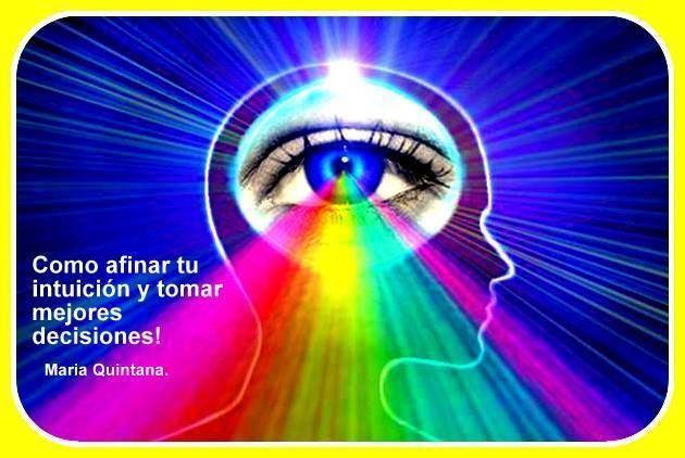 ... Como afinar tu intuición y tomar mejores decisiones. María Quintana. http://rosacastillobcn.blogspot.com.es/2015/08/la-mente-intuitiva-es-un-regalo-sagrado.html