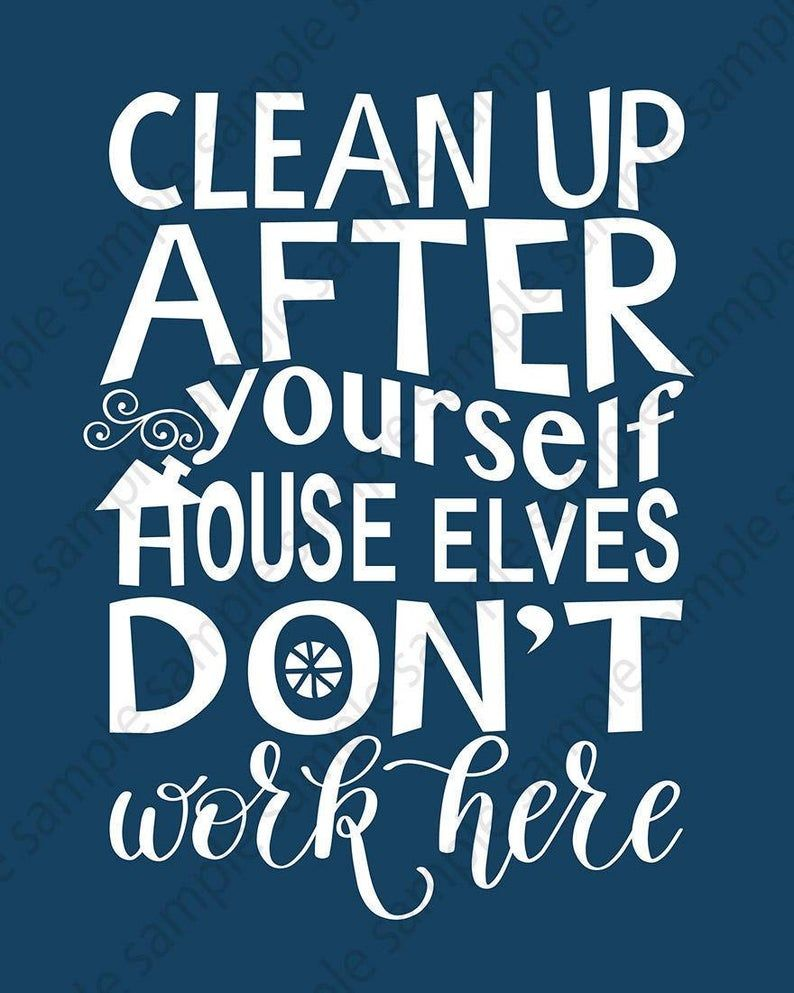 Clean Up After Yourself House Elves Don T Work Here Etsy Elf House Clean House Quotes Kitchen Rules