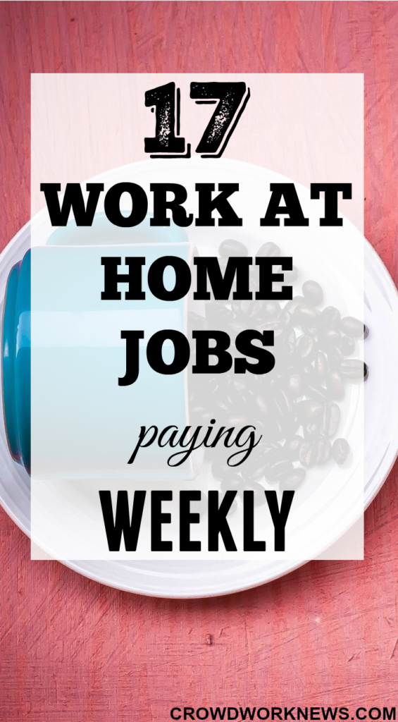 Jobs That Pay Weekly(Get Paid Faster) Are you looking for work at home jobs which pay more frequently like in a week? Here is a list of 17 online jobs which pay in a week's time. Check them out and start applying today!!Are you looking for work at home jobs which pay more frequently like in a week? Here is a list of 17 online jobs which pay in a week's ...W