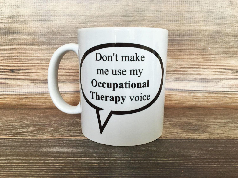 Do not make me use my ot voice mug occupational therapist