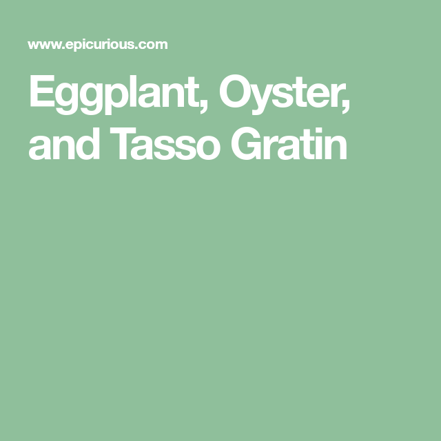 Photo of Eggplant, Oyster, and Tasso Gratin