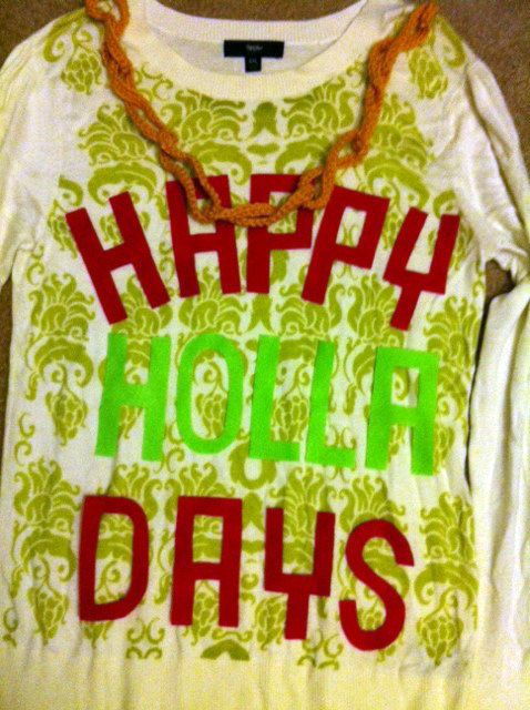 Happy Holla Days  Ugly Christmas Sweater - can this be our Christmas Sweater this year?? Lol