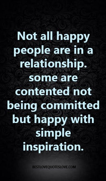 Not All Happy People Are In A Relationship Some Are Contented Not