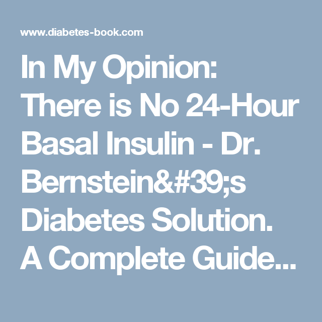 In My Opinion: There is No 24-Hour Basal Insulin - Dr. Bernstein's Diabetes Solution. A Complete Guide to Achieving Normal Blood Sugars. Official Web Site