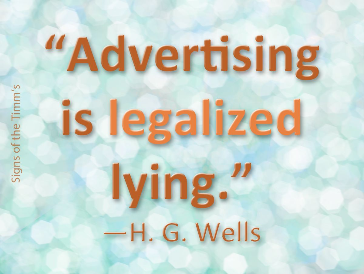 Advertising is a legalized lying