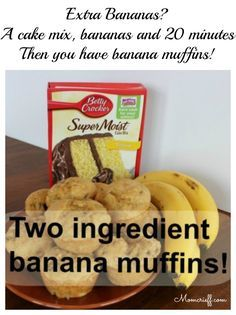 In 20 minutes you can make banana muffins. All you need is a cake mix and some ripe bananas.