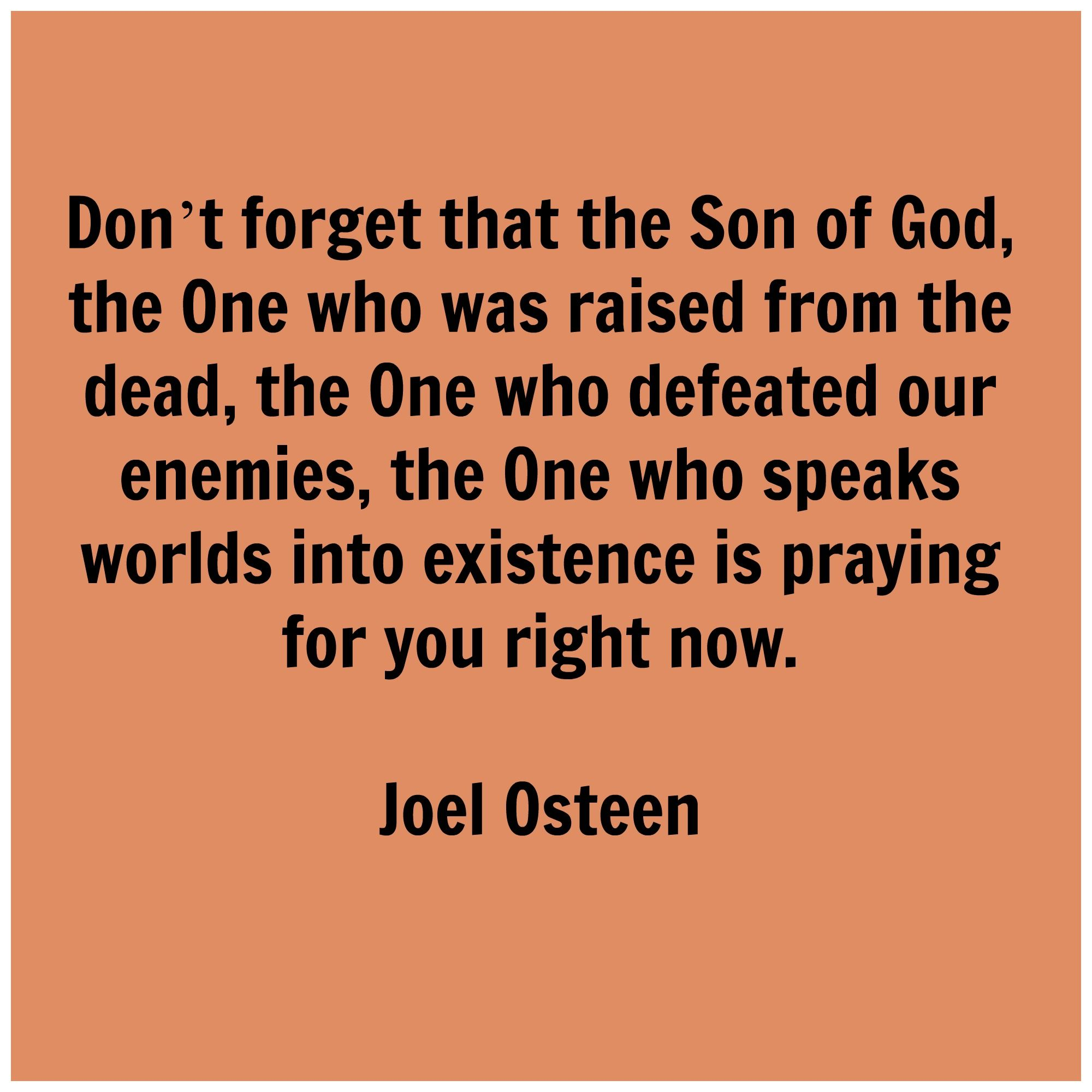 Praying Quotes Don't Forget That The Son Of God The One Who Was Raised From The