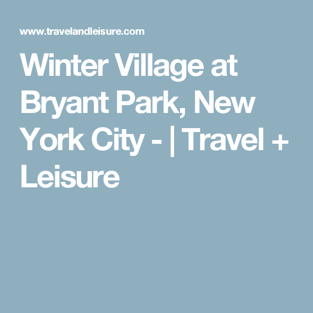 Winter Village at Bryant Park, New York City - | Travel + Leisure