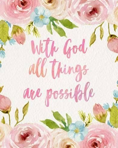 With God All Things Are Possible Flowers Art Print Inspire Me Art Com Journal Bible Quotes Quotes About Motherhood Mothers Day Drawings