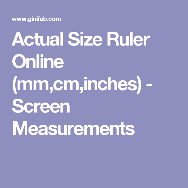 Actual Size Ruler Online Mm Cm Inches Screen Measurements Online Ruler Ruler Actual
