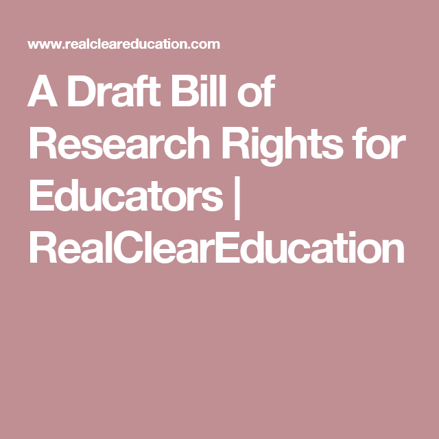 Rced Commentary Education Bills Put >> A Draft Bill Of Research Rights For Educators Realcleareducation
