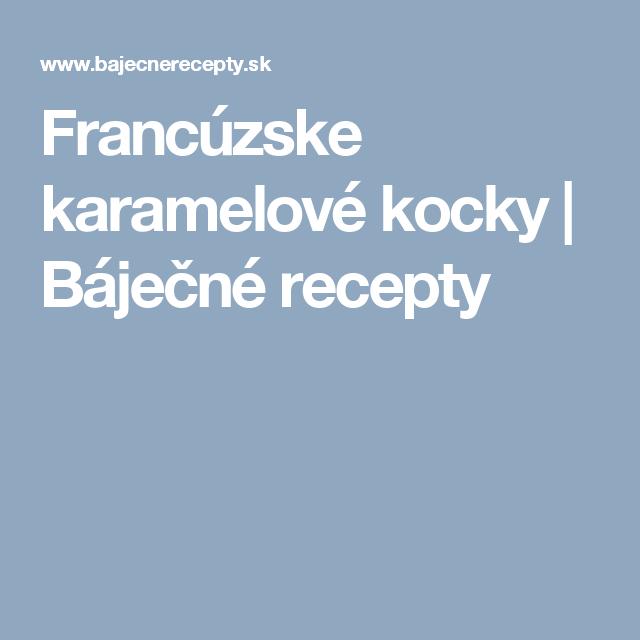 Francúzske karamelové kocky | Báječné recepty