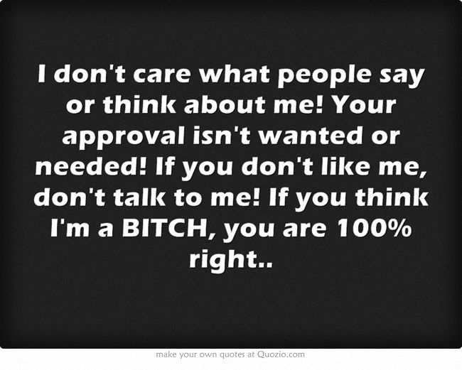 I Dont Care What People Say Or Think About Me Your Approval Isnt