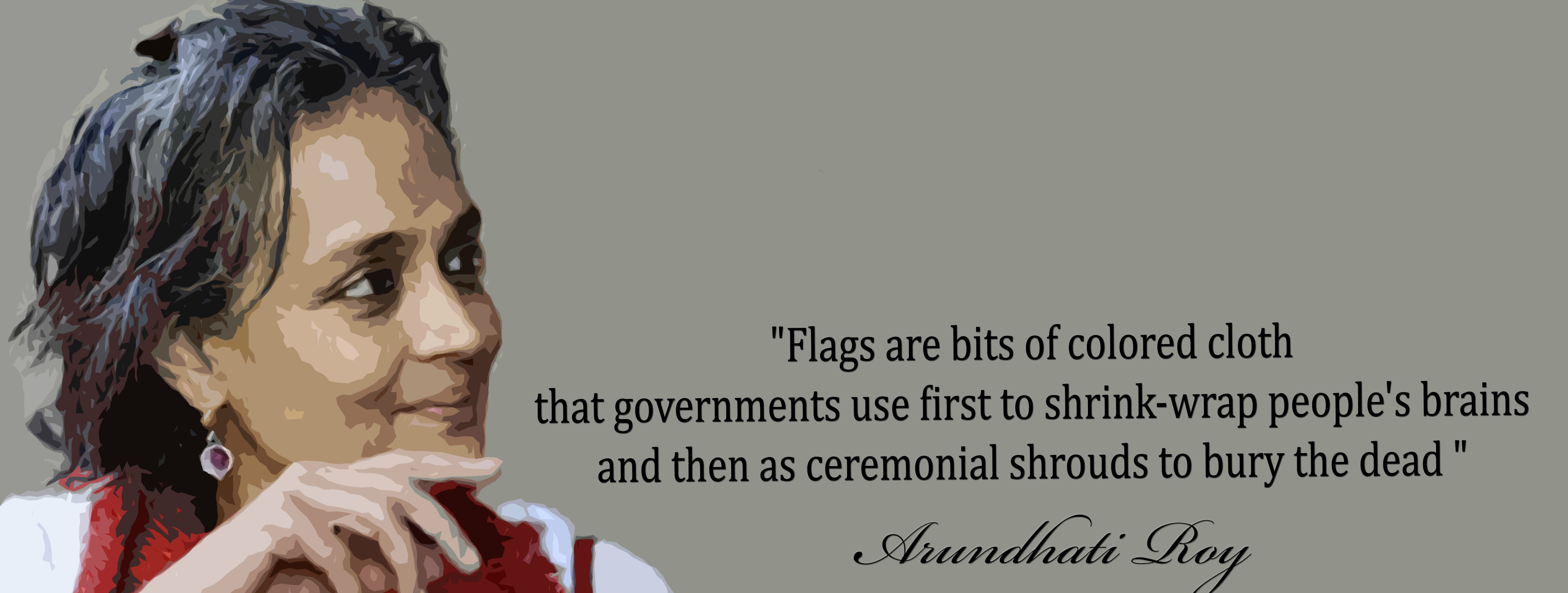 Flags Are A Bit Of Bury The Dead Arundhati Roy