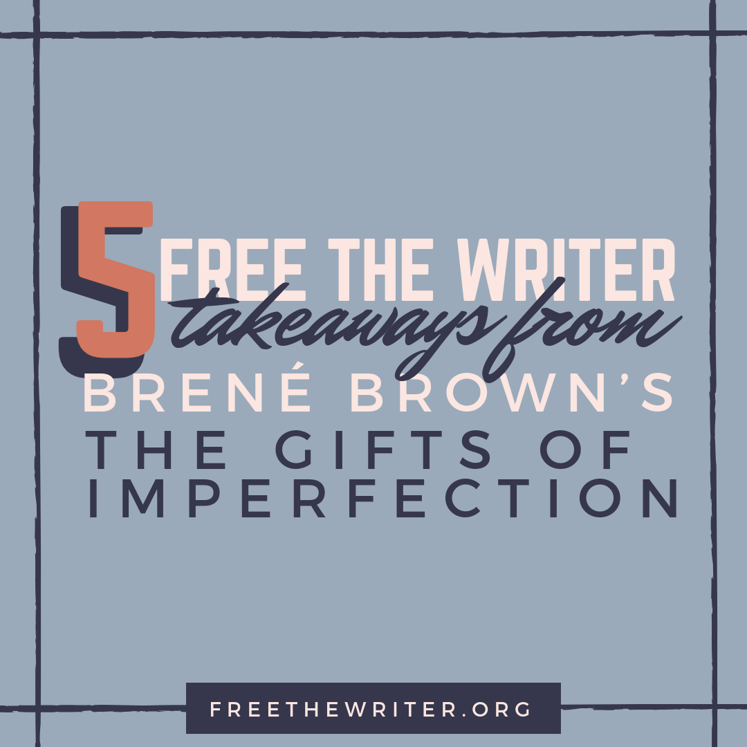 5 Free The Writer Takeaways From Brene Brown S The Ts