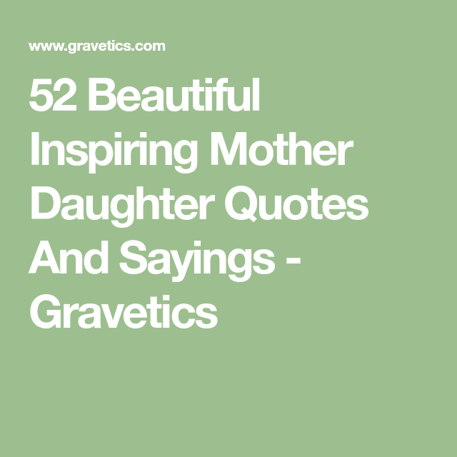 Mother And Daughter Love Quotes: 52 Beautiful Inspiring Mother Daughter Quotes And Sayings