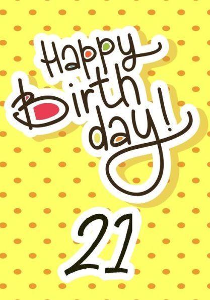 Happy Birthday 21 Birthday Books For Adults Birthday Journal